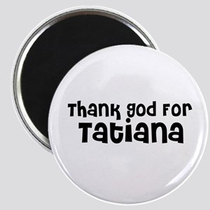 Thank God For Tatiana Magnet