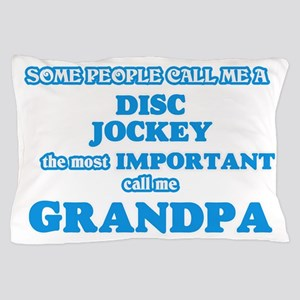 Some call me a Disc Jockey, the most i Pillow Case