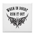 When In Doubt, Run It Out Tile Coaster