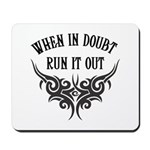 When In Doubt, Run It Out Mousepad