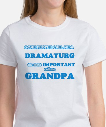 Some call me a Dramaturg, the most importa T-Shirt