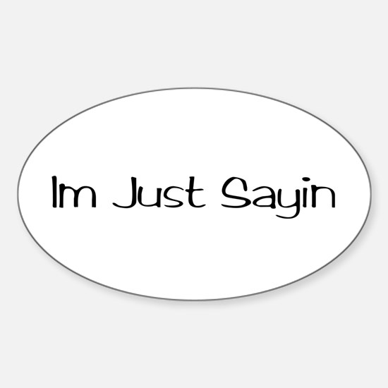 Im Just Sayin Sticker (Oval)