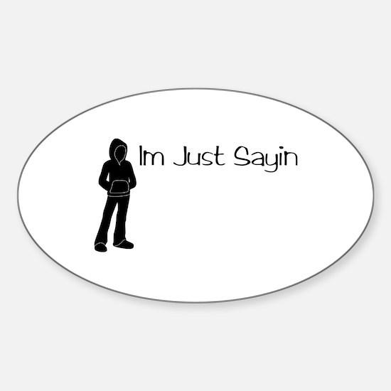 Just Sayin Guy Sticker (Oval)