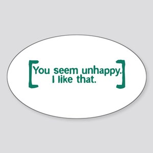 You Seem Unhappy Sticker (Oval)