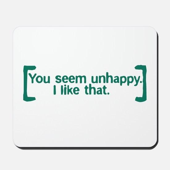 You Seem Unhappy Mousepad