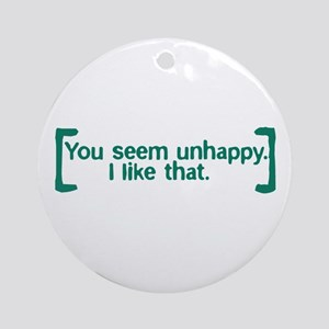 You Seem Unhappy Round Ornament