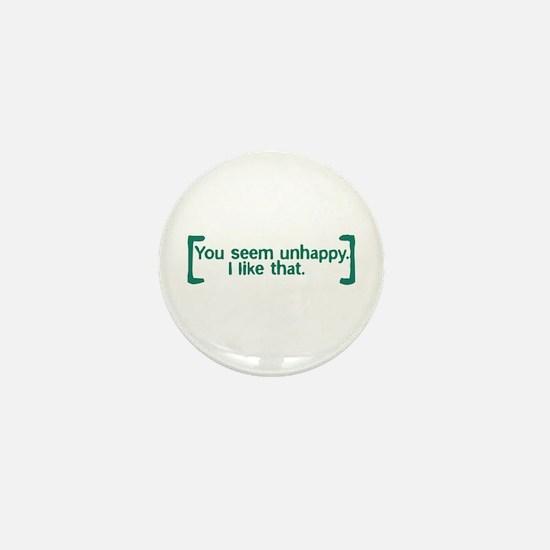 You Seem Unhappy Mini Button