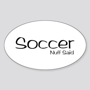 Soccer. Nuff Said Sticker (Oval)
