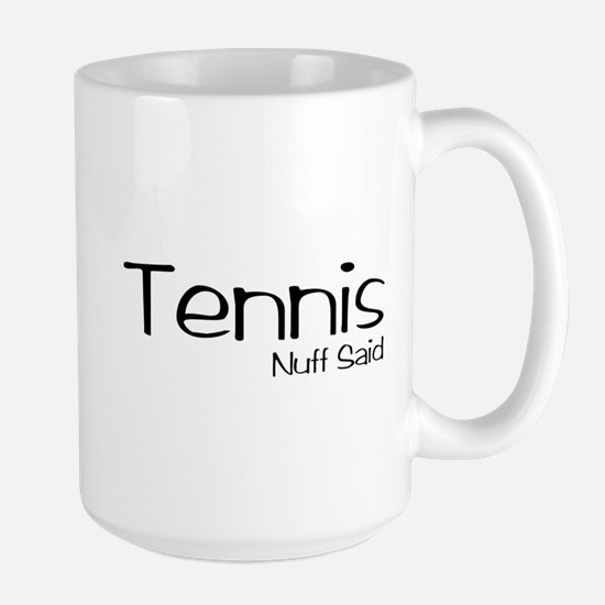 Tennis. Nuff Said Large Mug