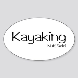 Kayaking. Nuff Said Sticker (Oval)