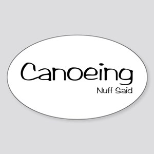 Canoeing. Nuff Said Sticker (Oval)