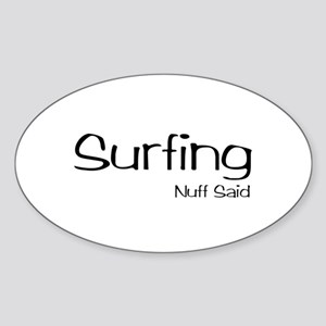 Surfing. Nuff Said Sticker (Oval)