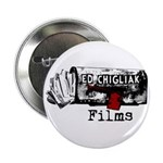 "Ed Chigliak Films 2.25"" Button"