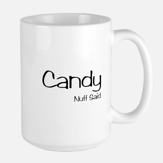Candy. Nuff Said Large Mug