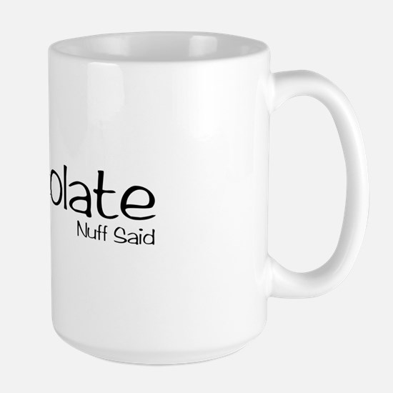 Chocolate. Nuff Said Large Mug