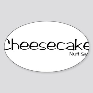 Cheesecake. Nuff Said Sticker (Oval)