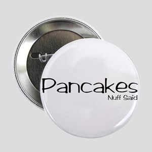"Pancakes. Nuff Said 2.25"" Button"