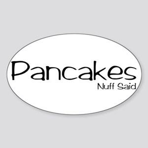 Pancakes. Nuff Said Sticker (Oval)