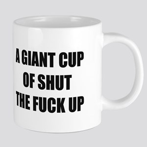 A Giant Cup of Shut the Fuc 20 oz Ceramic Mega Mug