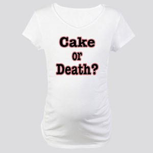 OR Death???? Maternity T-Shirt