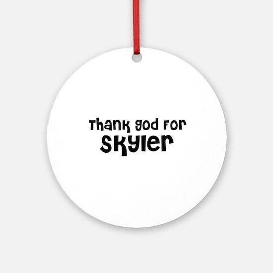 Thank God For Skyler Ornament (Round)