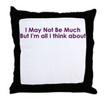 I May Not Be Much.... Throw Pillow