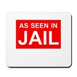 As Seen In Jail Mousepad
