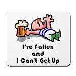 I've Fallen & I Can't Get Up Mousepad
