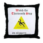 Watch the Thirteenth Step Throw Pillow
