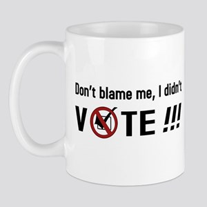 Don't blame me, I didn't VOTE!!! Mug