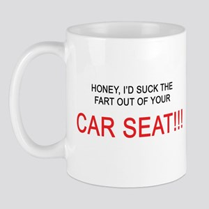 Honey, I'd suck the fart out of yer car seat!! Mug