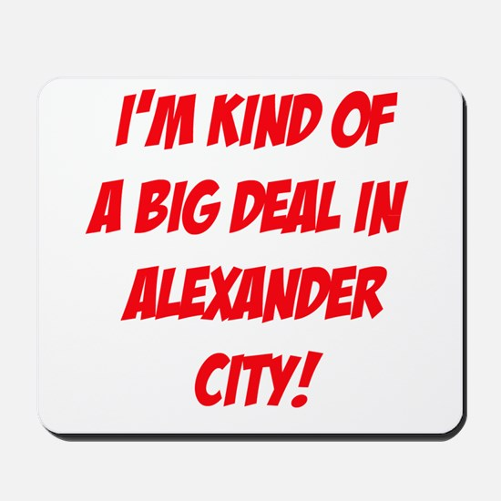 I'm Kind Of A Big Deal In Alexander City! Mousepad