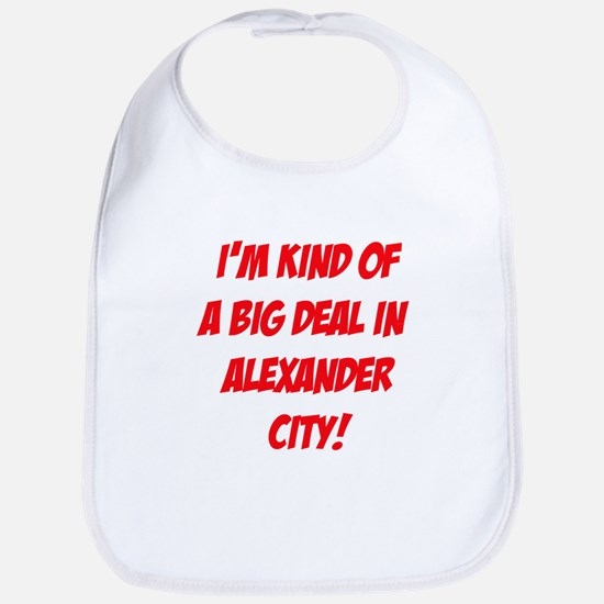 I'm Kind Of A Big Deal In Alexander City! Bib