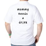 Mommy needs a drink Golf Shirt
