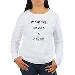 Mommy needs a drink Women's Long Sleeve T-Shirt