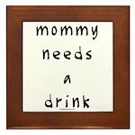 Mommy needs a drink Framed Tile