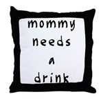 Mommy needs a drink Throw Pillow