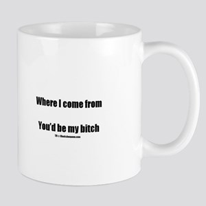 Where I come from - you'd be Mug