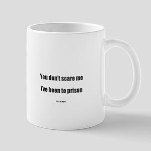 You don't scare me I've been Mug