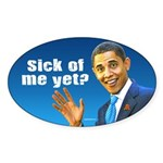 Sick Of Me Yet? Sticker (Oval 10 pk)