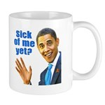 Sick Of Me Yet? Mug