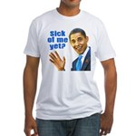Sick Of Me Yet? Fitted T-Shirt