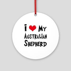 I Love My Australian Shepherd Ornament (Round)