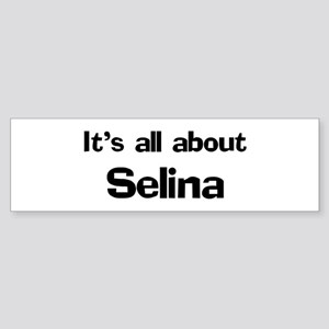 It's all about Selina Bumper Sticker