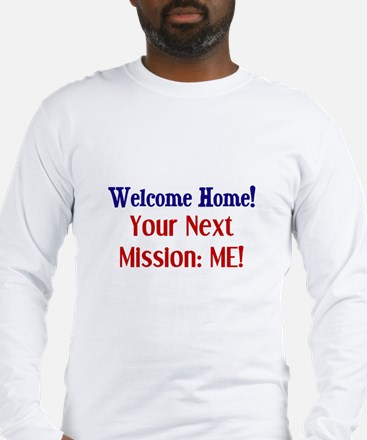 Welcome Home, Next Mission Me Long Sleeve T-Shirt