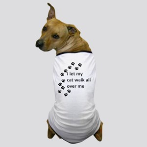 I let my cat walk all over me Dog T-Shirt