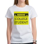 WARNING: College Student Women's T-Shirt