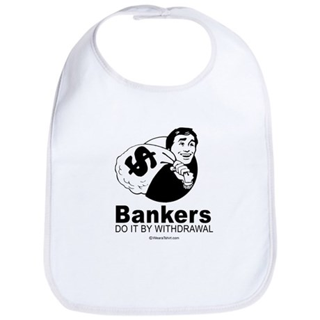 Bankers do it by withdrawal - Bib