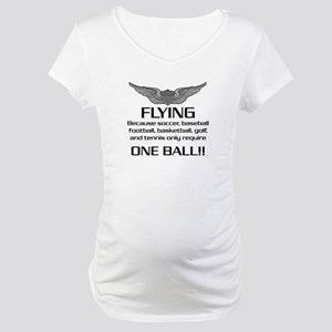 Flying... One Ball! - Army Style Maternity T-Shirt