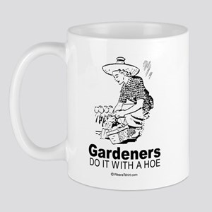 Gardeners do it with a hoe -  Mug